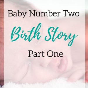 Birth story part one