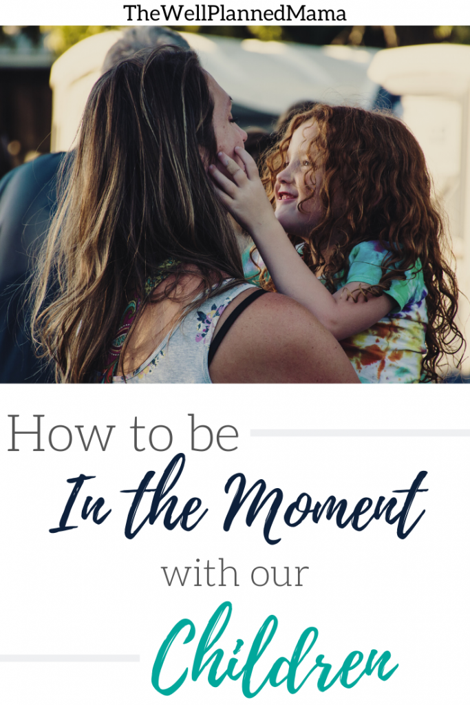 Tips for being in the moment with children.